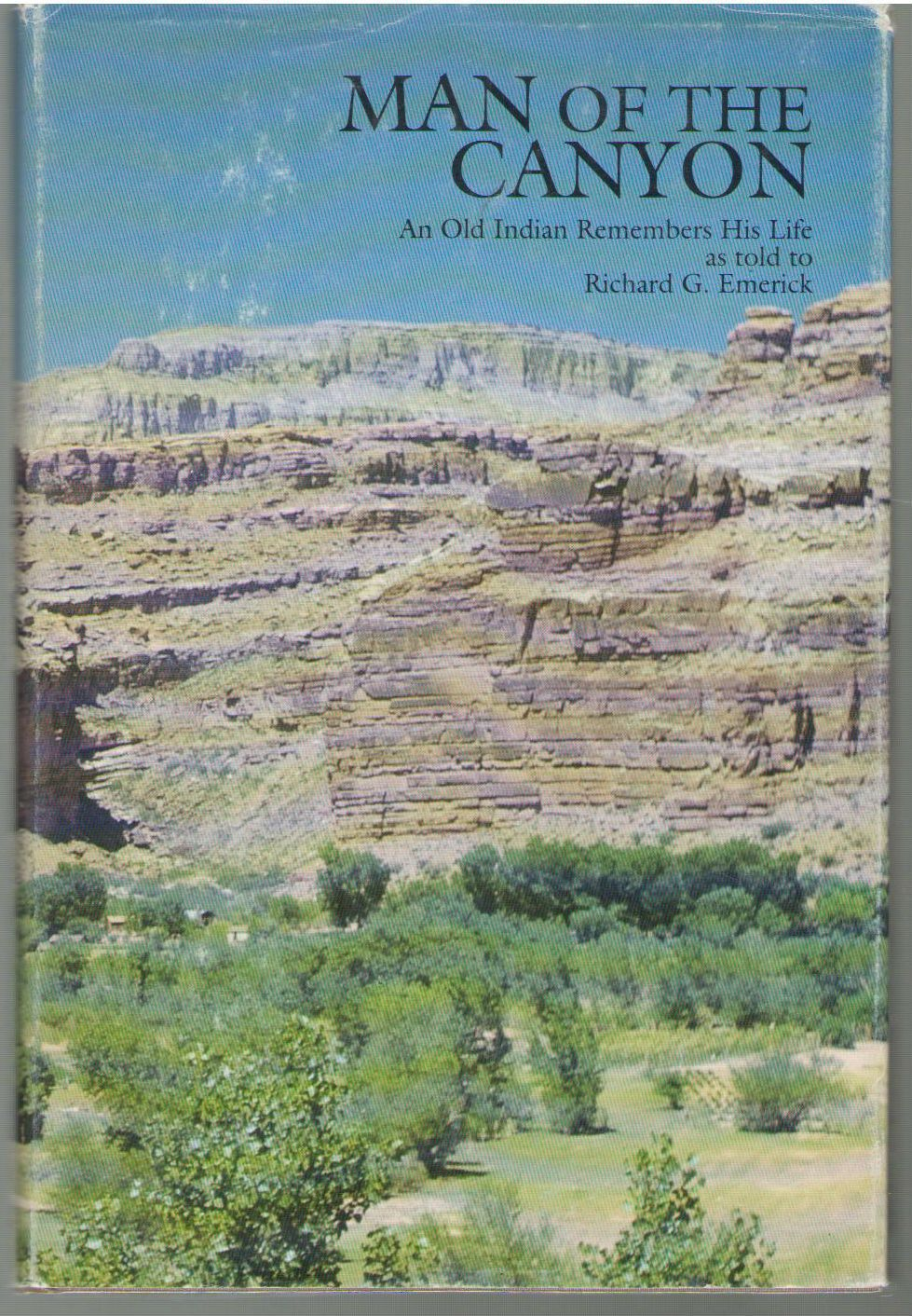 Man of the Canyon: An Old Indian Remembers His Life, Emerick, Richard G.